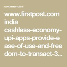 www.firstpost.com india cashless-economy-upi-apps-provide-ease-of-use-and-freedom-to-transact-3137650.html