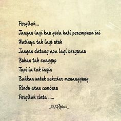 Pergilah...Jangan lagi kau goda hati perempuan ini. Hatinya tak lagi utuh. Jangan datang apalagi bergurau. Bukan tak sanggup. Tapi Ia tak ingin. Bahkan untuk sekedar menanggung rindu atau cemburu. Pergilah cinta. #poem #poetry #puisi #puisiindonesia #puisidiri #sajak #sajakdiri