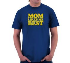 Mom Likes Me Best T-Shirt, Hoodie, or Tote Bag