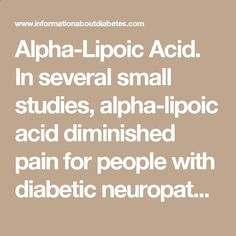 Alpha-Lipoic Acid. In several small studies, alpha-lipoic acid diminished pain for people with diabetic neuropathy, and improved their nerve function.