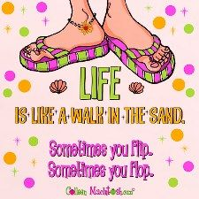Life is like a walk in the sand. Sometimes you flip. Sometimes you flop. Ocean Quotes, Beach Quotes, Way Of Life, Life Is Good, Flip Flop Quotes, Flip Flop Sandals, Flip Flops, Flip Flop Craft, Flip Flop Wreaths