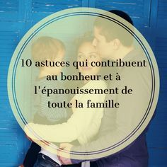 10 astuces qui contribuent au bonheur et à l'épanouissement de toute la famille. Il existe quelques « trucs » efficaces pour simplifier la vie de parent et favoriser le développement des enfants. En voici une synthèse avec des liens pour aller plus loin. Bonne lecture.