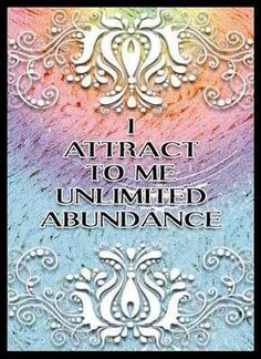 I attract to me unlimited abundance