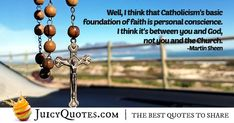 """""""Well, I think that Catholicism's basic foundation of faith is personal conscience. I think it's between you and God, not you and the Church. Flash Fiction Stories, Grandmother Clock, Things That Bounce, Things To Think About, Martin Sheen, Christian Quotes, Picture Quotes, Catholic, Road Trip"""
