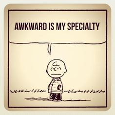 Awkward is my specialty