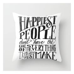 The Happiest People... (black & White) Throw Pillow ($20) ❤ liked on Polyvore