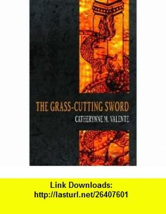 The Grass-Cutting Sword (9780809556779) Catherynne M. Valente , ISBN-10: 0809556774  , ISBN-13: 978-0809556779 ,  , tutorials , pdf , ebook , torrent , downloads , rapidshare , filesonic , hotfile , megaupload , fileserve