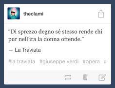 """""""Di sprezzo degno se stesso rende chi pur nell'ira la donna offende""""  La #Traviata - Giuseppe #Verdi"""