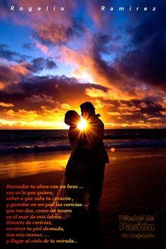 COLABORADORES    ROGELIO & ALEJANDRO   Tesoro en el Mar   Desnudar tu alma con un beso ... eso es lo que quiero,  saber a que sabe tu corazón , y guardar en mi piel las caricias ... que me das, como un tesoro  en el mar de mis labios... llenarte de caricias,  recorrer tu piel desnuda, con mis manos .... y llegar al cielo de tu mirada...  Rogelio Ramírez