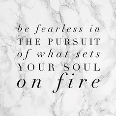 """""""Be fearless in the pursuit of what sets your soul on fire."""" Happy Wednesday lovelies! Hope it's a wonderful one! #wednesdayvibes"""