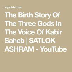 The Birth Story Of The Three Gods In The Voice Of Kabir Saheb | SATLOK ASHRAM - YouTube