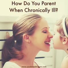 How Do You Parent When Chronically Ill? - Guest Post on Sunshine Whispers
