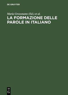 Maria Grossmann, Franz Rainer-la Formazione Delle Parole in Italiano-De Gruyter (2004)