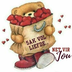 Sak vol liefde. Wisdom Quotes, Qoutes, Teddy Bear Pictures, Afrikaanse Quotes, Goeie Nag, Goeie More, Give It To Me, Love You, Tatty Teddy