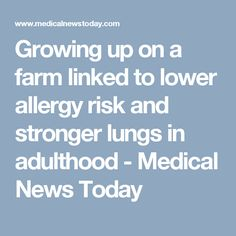 Growing up on a farm linked to lower allergy risk and stronger lungs in adulthood - Medical News Today