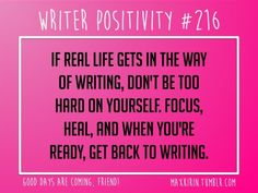 If real life gets in the way of writing, don't be too hard on yourself. Focus, heal, and when you're ready, get back to writing.