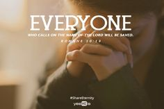 Everyone who calls on the name of the Lord will be saved. Faith Hope Love, Faith In God, Jesus Quotes, Faith Quotes, Worship Jesus, Daughters Of The King, Word Of Mouth, Sweet Words, Praise God