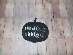 Out of candy Halloween sign by on Etsy Halloween Signs, Love Signs, Candy, November 2015, Fonts, Southern, Handmade, Stuff To Buy, Etsy