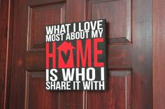 What I Love Most About My Home is Who I Share It With. .