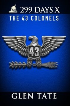 299 Days: The 43 Colonels (Volume 10) by Glen Tate