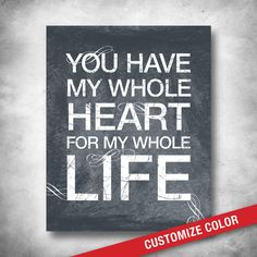 Love Poem Wedding Quote Art:  YOU HAVE MY WHOLE HEART FOR MY WHOLE LIFE