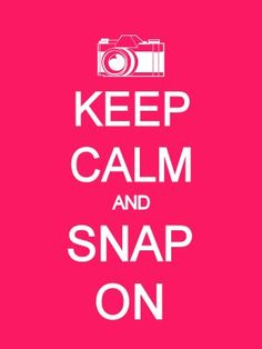 Keep Calm and Snap Keep Calm Signs, Keep Calm Quotes, Me Quotes, Quotes About Photography, Image Photography, Thing 1, We Are The World, Photography Tutorials, Make Me Happy