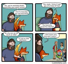 I like Firefox and all but sometimes it sucks because he uses too much hd and my actual setup is an HDD not a SSD so chrome using more memory is faster Humour Geek, Tech Humor, Programming Humor, Computer Programming, Computer Science Major, Science Memes, Oui Oui, Fun Comics, Software Development