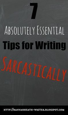 7 Absolutely Essential Tips for Writing Sarcastically Ah. The post you all thought you wanted. It's finally here. Hannah writing an instructional about how to incorporate sarcasm into writing….Writing Tips For Beginners