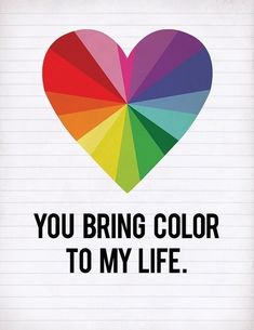 You bring color to my life #color #quote