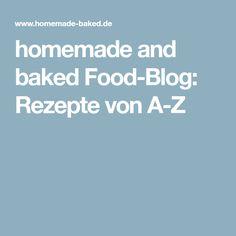 homemade and baked Food-Blog: Rezepte von A-Z
