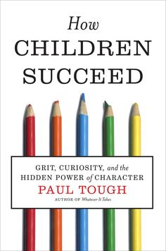 How Children Succeed by Paul Tough | Community Post: 15 Books That Will Make You A Better Teacher