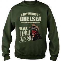 I Love A Day Without CHELSEA Probably Would not Kill Me But Why Risk It T shirts