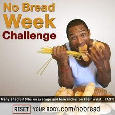 No Bread for a Week?! Actually, this will help get all that processed bread out of your system, help you lose weight, AND you lose inches off your waist!
