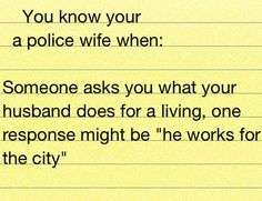 """Works for the city.. While I am proud to say he's a police officers, sometimes you just know to """"sugar coat"""" the job!"""