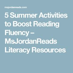5 Summer Activities to Boost Reading Fluency – MsJordanReads Literacy Resources
