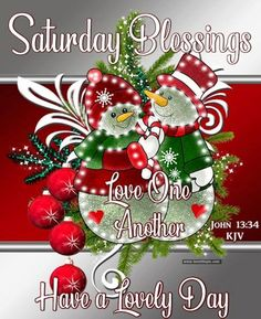 Saturday Blessings Have A Lovely Day And Love One ANother christmas good morning saturday saturday quotes happy saturday good morning saturday cute saturday quotes beautiful good morning quotes christmas saturday quotes winter saturday quotes Christmas Morning Quotes, Saturday Morning Quotes, Good Morning Quotes For Him, Good Morning Gif, Good Morning Flowers, Good Morning Wishes, Saturday Images, Saturday Saturday, Morning Messages