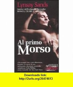 Al primo morso (9788865301685) Lynsay Sands , ISBN-10: 8865301686  , ISBN-13: 978-8865301685 ,  , tutorials , pdf , ebook , torrent , downloads , rapidshare , filesonic , hotfile , megaupload , fileserve