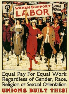 """Women Support Labor"" - Equal Pay for Equal Work Regardless of Gender, Race, Religion or Sexual Orientation. Unions Built This!"