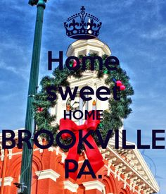 Home sweet HOME BROOKVILLE PA.