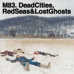 m83   Dead Cities Red Seas & Lost Ghosts