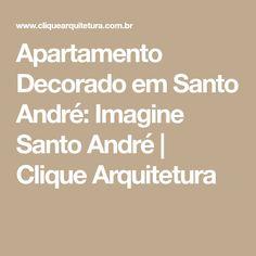 Apartamento Decorado em Santo André: Imagine Santo André | Clique Arquitetura