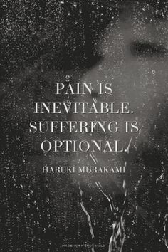 Pain is inevitable. Suffering is optional. - Haruki Murakami