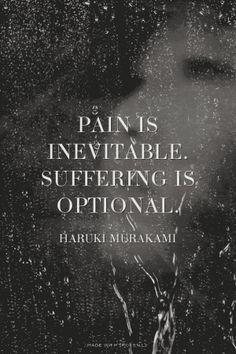 Pain is inevitable. Suffering is optional. - Haruki Murakami