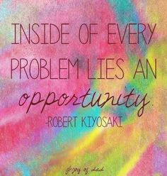 """""""Inside of every problem lies an opportunity"""" positivity quote via Carol's Country Sunshine on Facebook"""