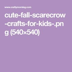 cute-fall-scarecrow-crafts-for-kids-.png (540×540)