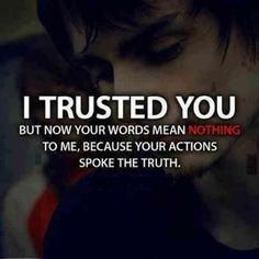 Sad Love Quotes : QUOTATION – Image : Quotes Of the day – Life Quote I trusted you but now your words mean nothing to me, because your actions spoke the truth. Sharing is Caring Life Quotes Love, Sad Quotes, Quotes To Live By, Inspirational Quotes, Liars Quotes, Speak The Truth Quotes, Breakup Quotes For Guys, Greed Quotes, Selfish People Quotes