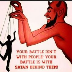 So true!!! People aren't our enemy, Satan is our real enemy.