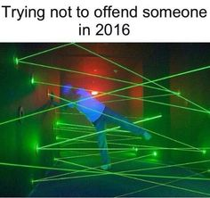 """Trying not to """"offend"""" someone in 2016. I wish all of the delicate, whiny, #politicallycorrect snowflakes would put on their big girl panties, grow up and get a life!"""