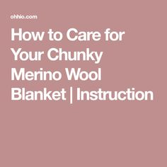 How to Care for Your Chunky Merino Wool Blanket | Instruction