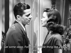 Go to sleep. Forget the whole thing like a bad dream. (Laura 1944 starring Gene Tierney)
